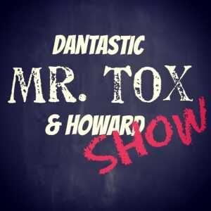 The Dantastic Mr. Tox &Howard Show