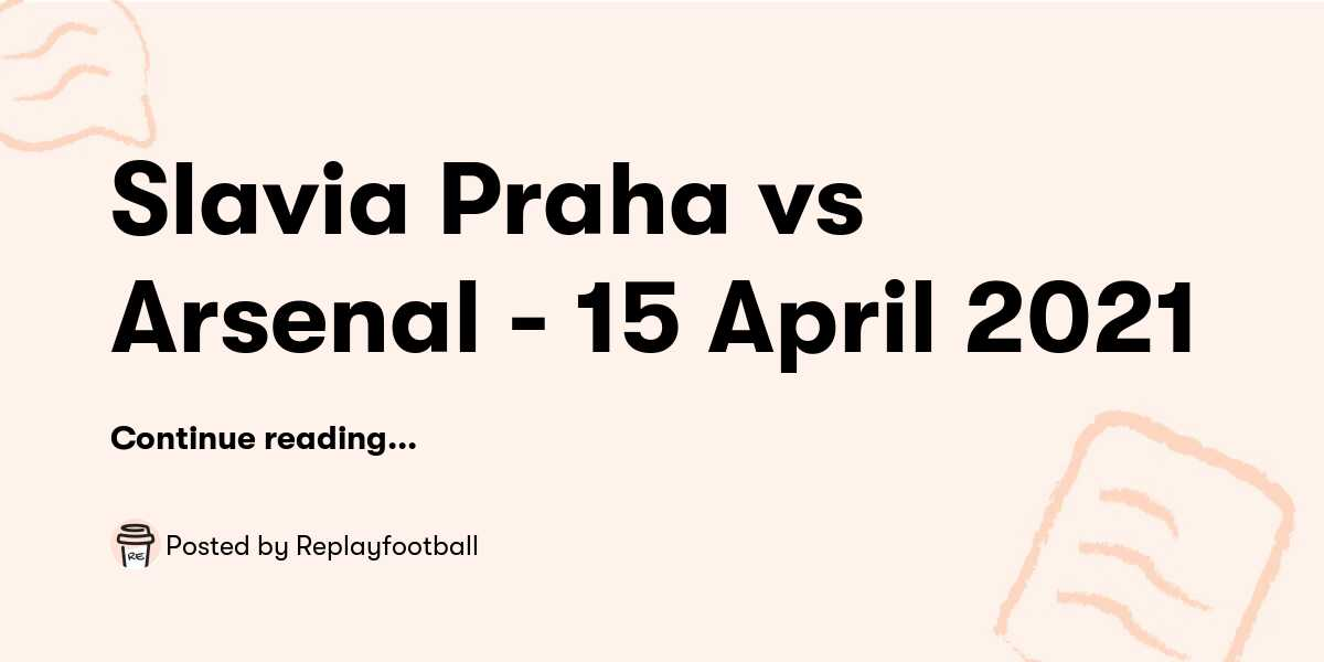 Slavia Praha vs Arsenal - 15 April 2021 — Replayfootball
