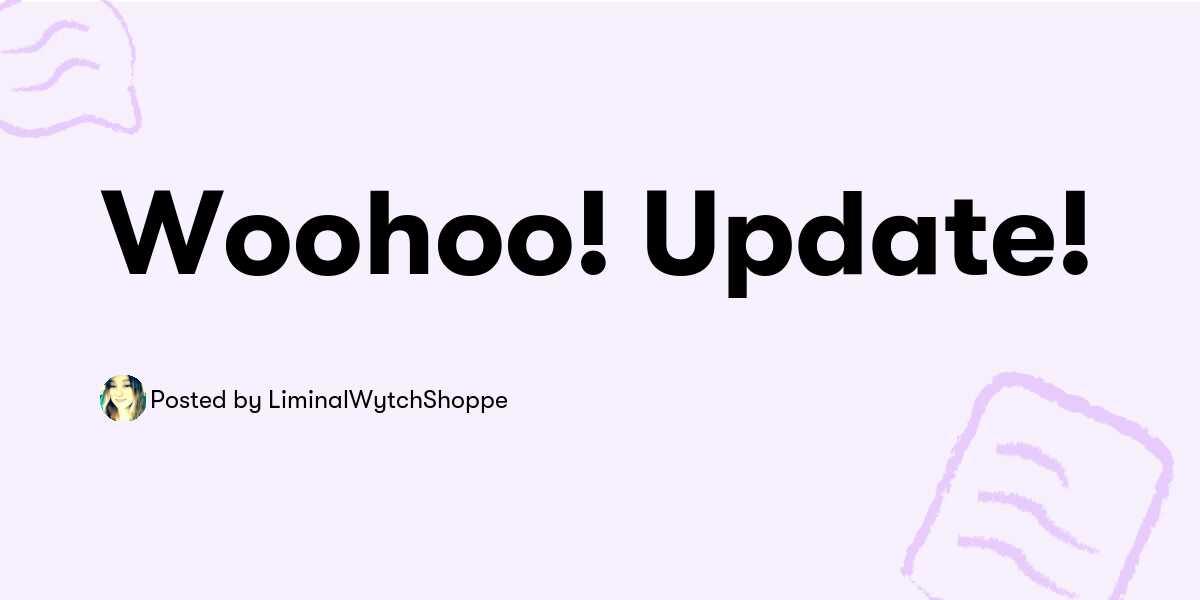 Woohoo! Update! — LiminalWytchShoppe